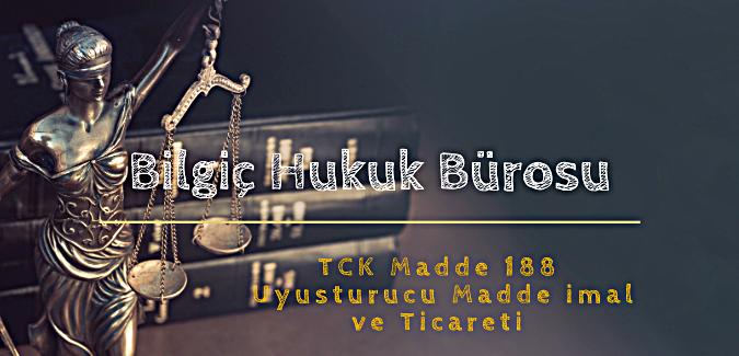 TCK 188 - Uyuşturucu Madde İmal ve Ticareti