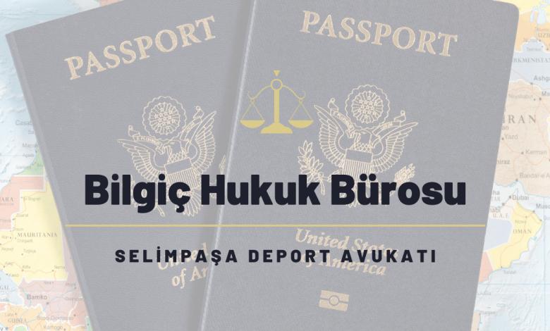 Selimpaşa Deport Avukatı